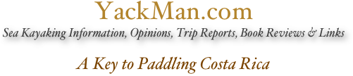 YackMan.com Sea Kayaking Information, Opinions, Trip Reports, Book Reviews & Links  A Key to Paddling Costa Rica